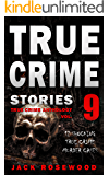 True Crime Stories Volume 9: 12 Shocking True Crime Murder Cases (True Crime Anthology)