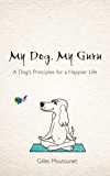 My Dog, My Guru: A Dog's Principles for a Happier Life