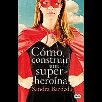Cómo construir una superheroína (Spanish Edition)