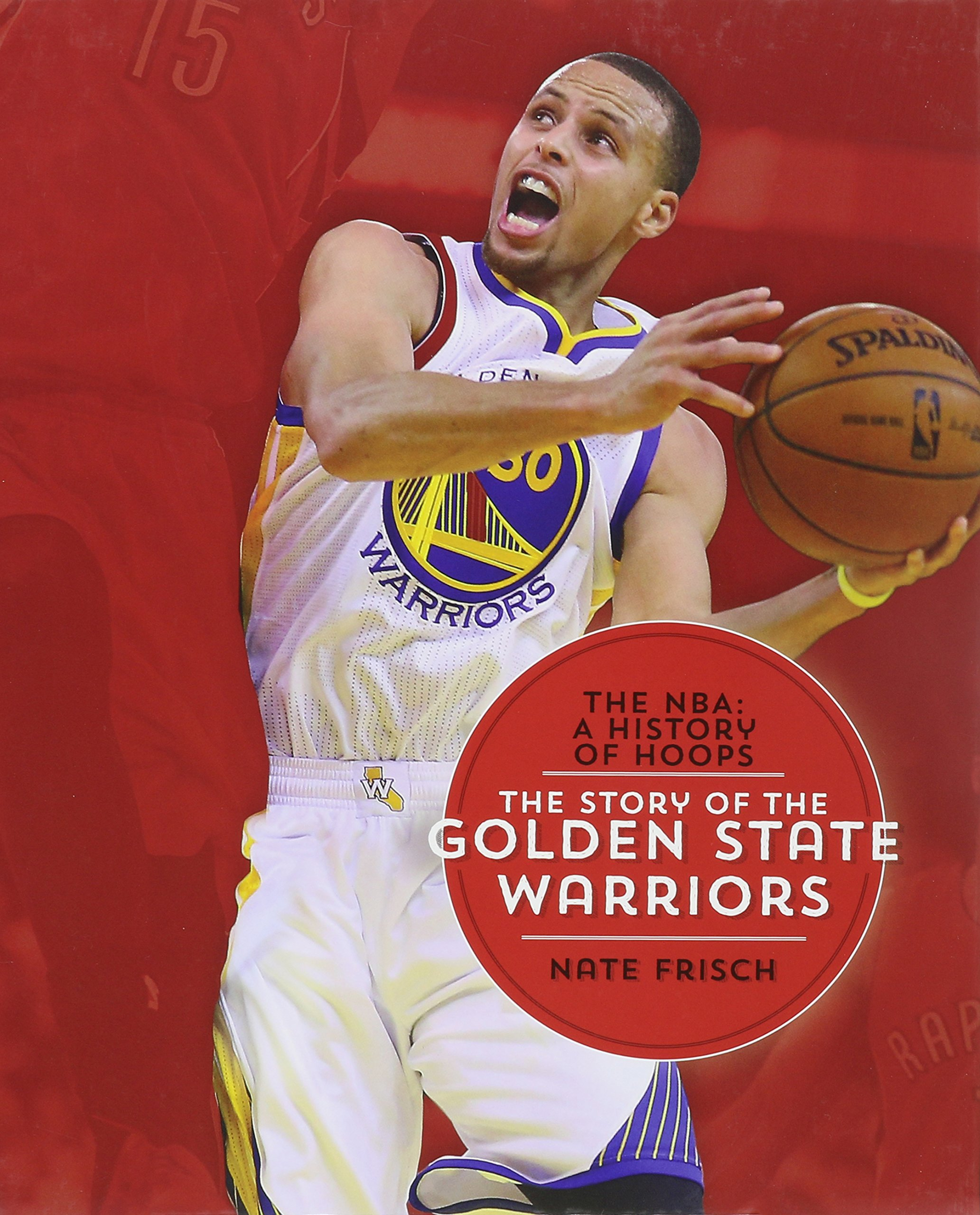 The Story of the Golden State Warriors (The NBA: A History of Hoops)