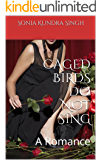 CAGED BIRDS DO NOT SING: A Romance