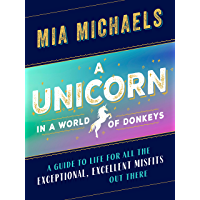 A Unicorn in a World of Donkeys: A Guide to Life for All the Exceptional, Excellent Misfits Out There book cover