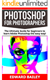 Photoshop: Photoshop for Photographers ( Box Set 2 in 1): The Ultimate Guide for beginners to learn Adobe Photoshop the easy way! (Step by Step Pictures, ... Digital Photography, Graphic Design)