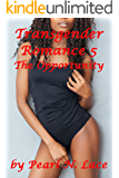 Transgender Romance 5 - The Opportunity (Shemale Romance) (Pearl's Universe Book 1)