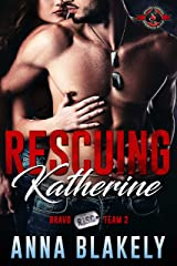 Rescuing Katherine (Special Forces: Operation Alpha) (Bravo Series Book 2) Kindle Edition