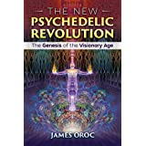 The New Psychedelic Revolution: The Genesis of the Visionary Age