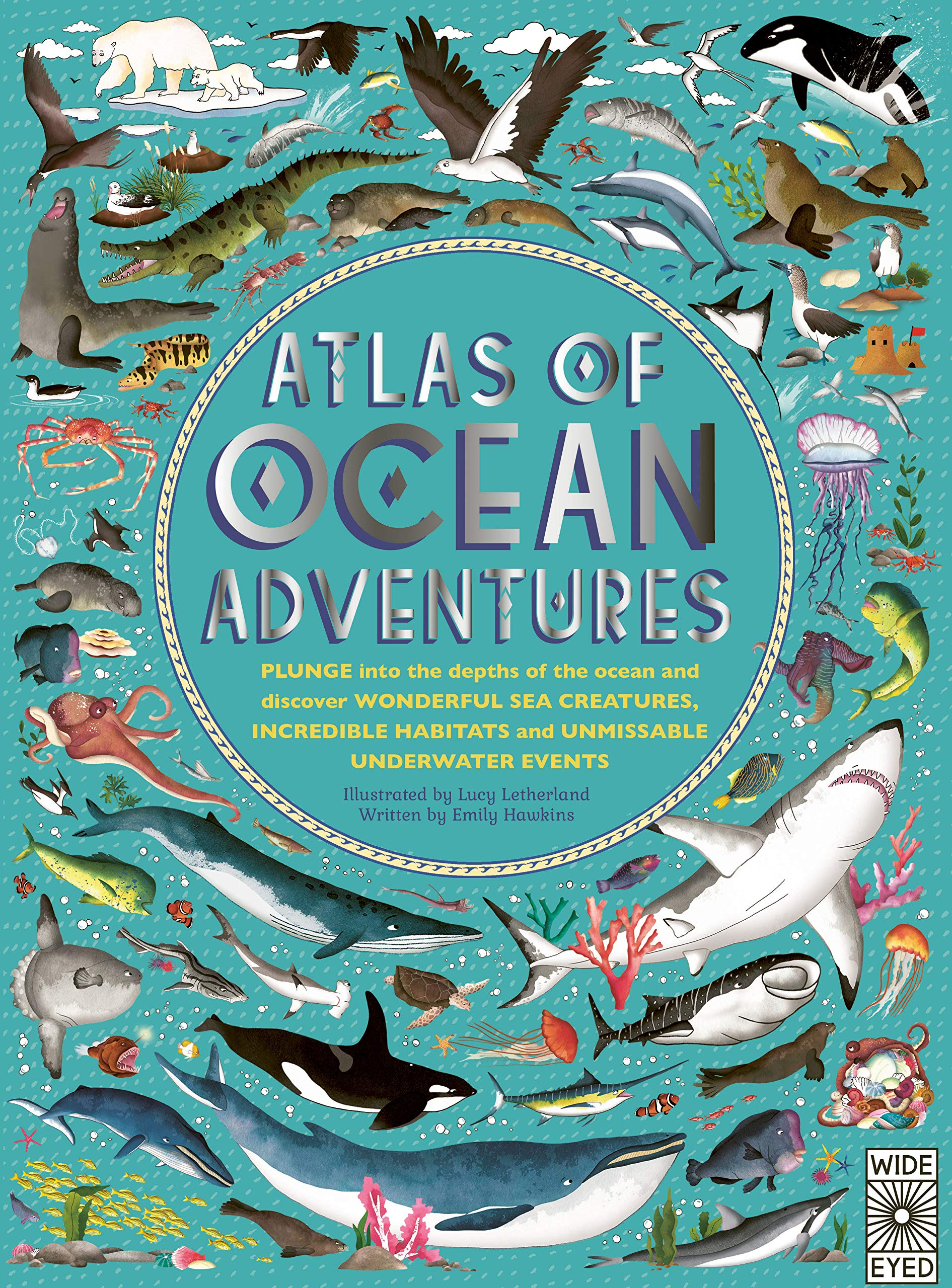 Atlas of Ocean Adventures A Collection of Natural Wonders Marine Marvels and Undersea Antics from Across the Globe