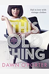 This Old Thing: Fall in Love with Vintage Clothes (English Edition) eBook Kindle