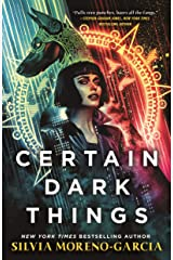 Certain Dark Things: A Novel Kindle Edition