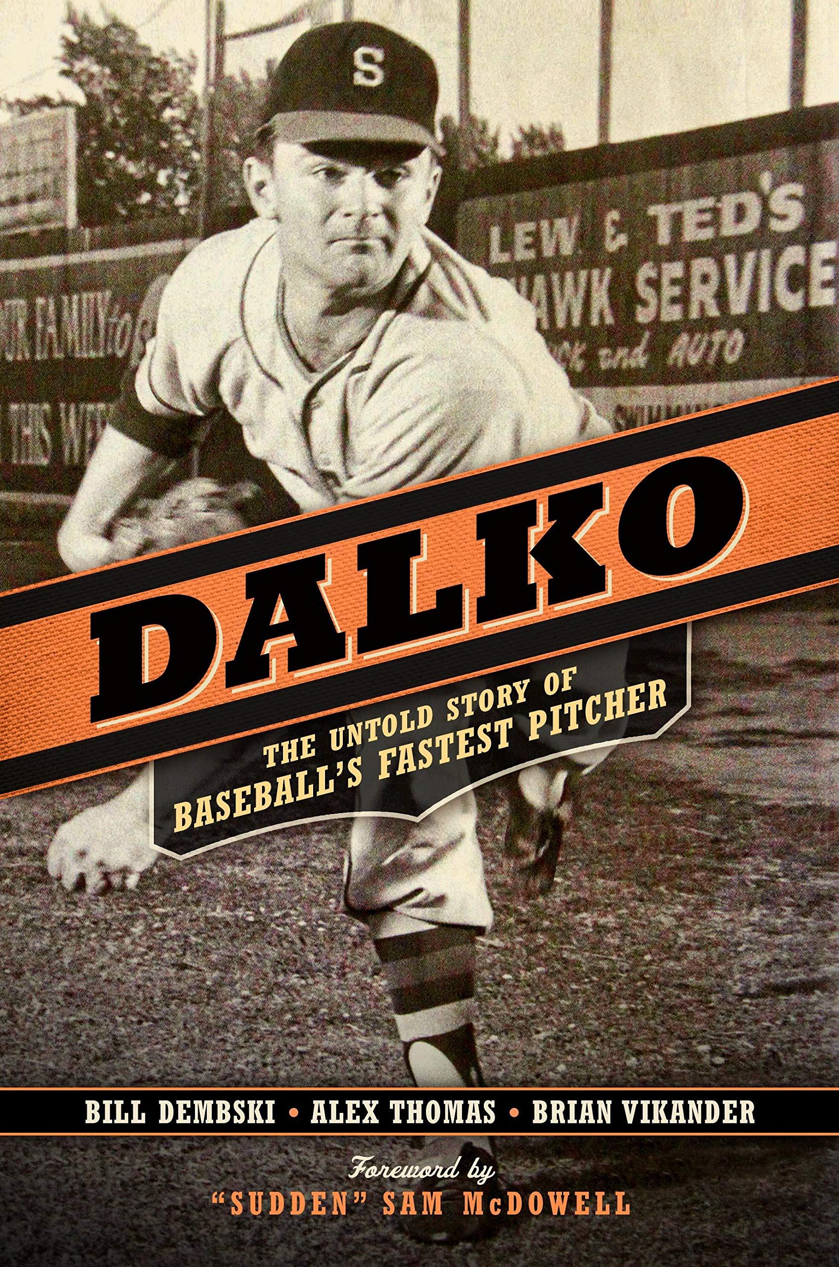 Dalko: The Untold Story of Baseballs Fastest Pitcher: Amazon ...