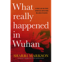 What Really Happened In Wuhan: The cover-ups, the conspiracies and the classified research (English Edition)