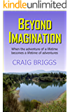 Beyond Imagination: When the adventure of a lifetime becomes a lifetime of adventures (The Journey Book 2)