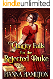 Charity Falls for the Rejected Duke: A Historical Regency Romance Novel