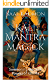 Kali Mantra Magick: Summoning The Dark Powers of Kali Ma (Mantra Magick Series Book 2) (English Edition)