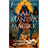 Kali Mantra Magick: Summoning The Dark Powers of Kali Ma (Mantra Magick Series Book 2) (English Edition)
