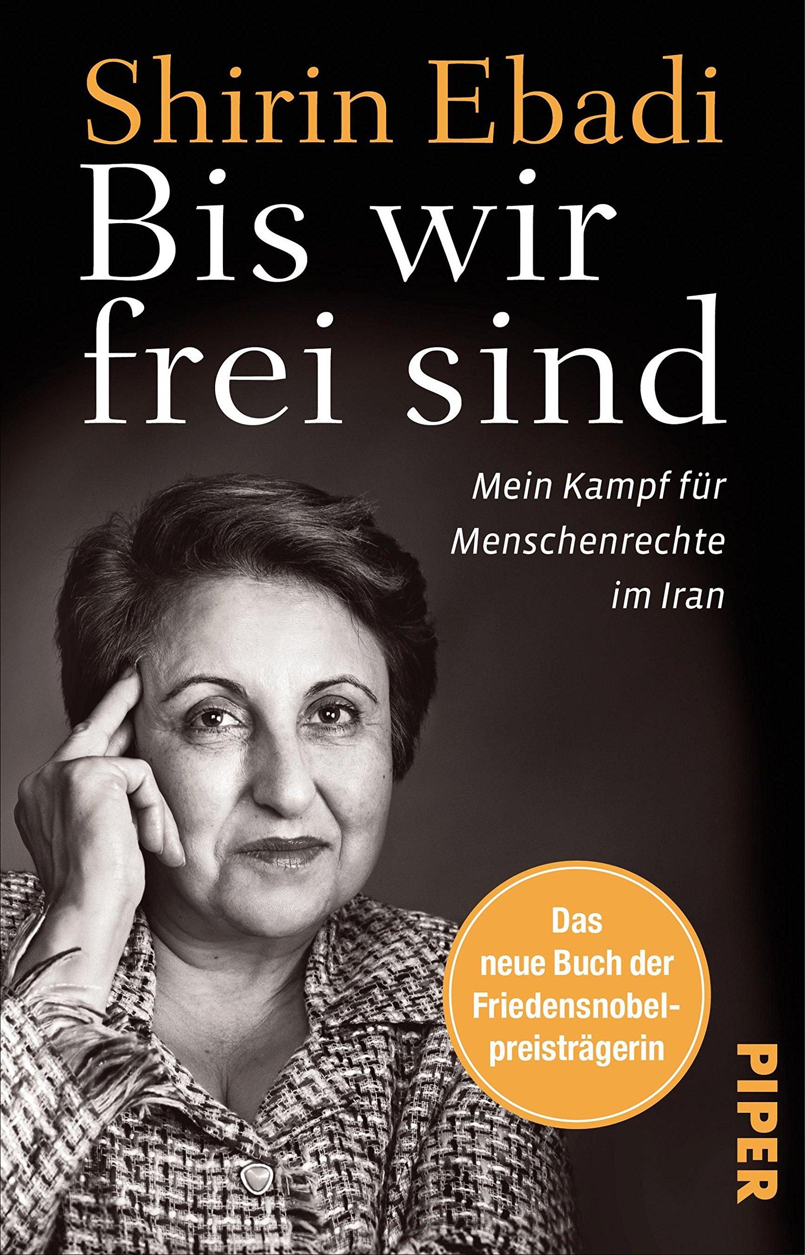 Bis wir frei sind: Mein Kampf für Menschenrechte im Iran Taschenbuch – 1. Dezember 2017 Shirin Ebadi Ursula Pesch Piper Taschenbuch 3492311857