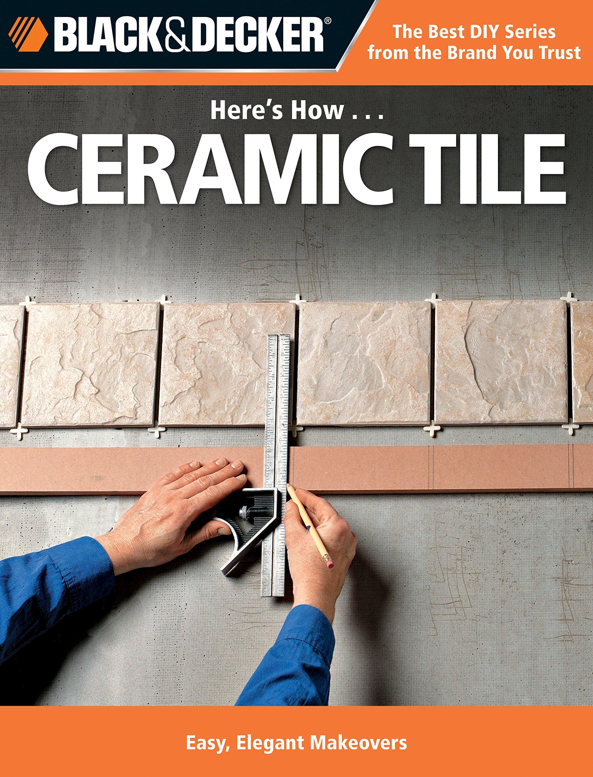 Read Online Black & Decker Here's How...Ceramic Tile pdf