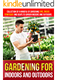 Gardening For Indoors And Outdoors: Collection Of A Handful Of Gardening Tips, Tricks, Strategies And Idea's To Garden Indoors And Outdoors