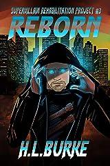 Reborn (Supervillain Rehabilitation Project Book 3) Kindle Edition