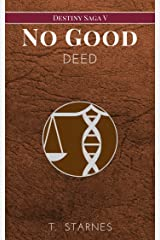 No Good Deed (Destiny Saga Book 5) Kindle Edition
