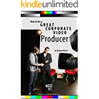 How to be a Great Corporate Video Producer