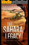 The Sahara Legacy: A Sean Wyatt Archaeological Thriller (Sean Wyatt Adventure Book 13)