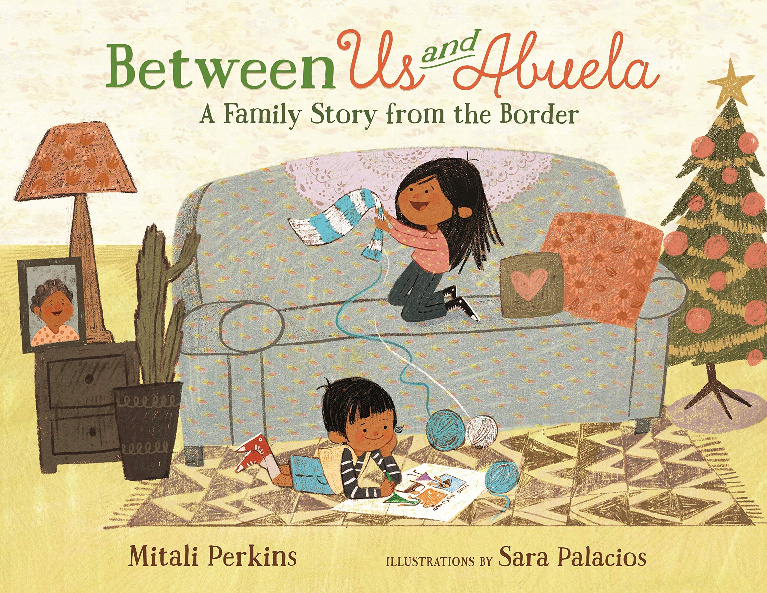 Between Us and Abuela: A Family Story from the Border: Perkins, Mitali,  Palacios, Sara: 9780374303730: Amazon.com: Books