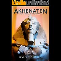 Akhenaten: The Heretic Pharaoh (English Edition)