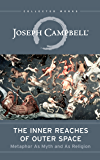 The Inner Reaches of Outer Space: Myth As Metaphor and As Religion (The Collected Works of Joseph Campbell Book 10)