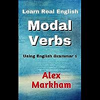 Learn Real English Modal Verbs (Using English Grammar Book 1)