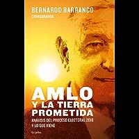 AMLO y la tierra prometida: Análisis del proceso electoral 2018 y lo que viene