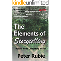 The Elements of Storytelling: How to Write Compelling Fiction