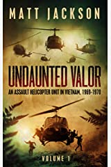 Undaunted Valor: An Assault Helicopter Unit in Vietnam Kindle Edition