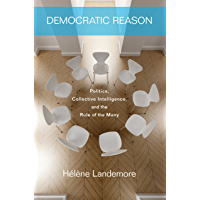 Democratic Reason: Politics, Collective Intelligence, and the Rule of the Many (English Edition)