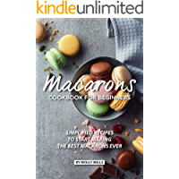 Macarons Cookbook for Beginners: Simplified Recipes to Start Making the Best Macarons Ever (English Edition)