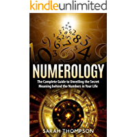 Numerology: The Complete Guide to Unveiling the Secret Meaning behind the Numbers in Your Life (Numerology, Fortune…