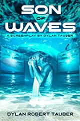 Son of Waves: A screenplay / short story by Dylan Tauber Kindle Edition