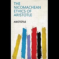 The Nicomachean Ethics of Aristotle (English Edition)
