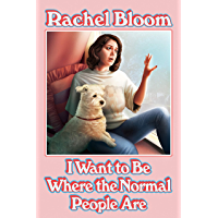 I Want to Be Where the Normal People Are: The laugh out loud collection from the creator of Crazy Ex-Girlfriend