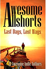Awesome Allshorts: Last Days, Lost Ways Kindle Edition