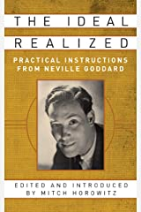 The Ideal Realized: Practical Instructions From Neville Goddard Kindle Edition