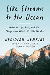 Like Streams to the Ocean: Notes on Ego, Love, and the Things That Make Us Who We Are Kindle Edition