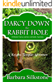 Darcy Down the Rabbit Hole: A Knights Templar Adventure (A Mister Darcy Series Comedic Mystery Book 9)