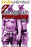 Anonymat et Perversions Vol .3: (Roman Érotique M/M, Sexe à Plusieurs, Initiation Homo, Alpha Male, Domination Gay MM) (French Edition)