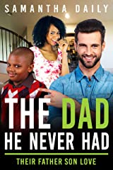The Dad He Never Had: Their Father Son Love (BWWM, Tragedy, Single Father, New Love, New Lease on Life Romance) Kindle Edition