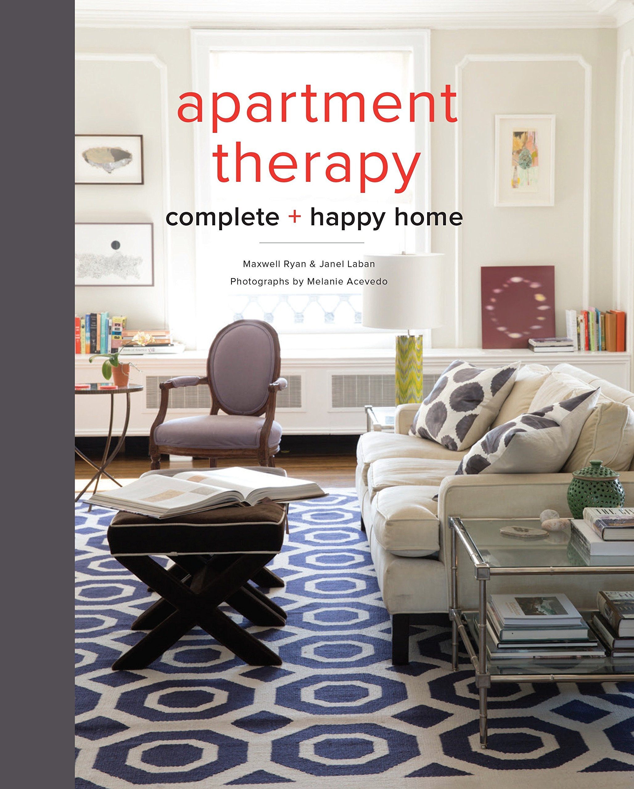 Apartment therapy office Creative Apartment Therapy Complete And Happy Home Maxwell Ryan Janel Laban Melanie Acevedo 9780770434458 Amazoncom Books Amazoncom Apartment Therapy Complete And Happy Home Maxwell Ryan Janel Laban