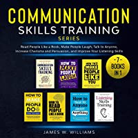 Communication Skills Training Series: 7 Books in 1: Read People Like a Book, Make People Laugh, Talk to Anyone, Increase…