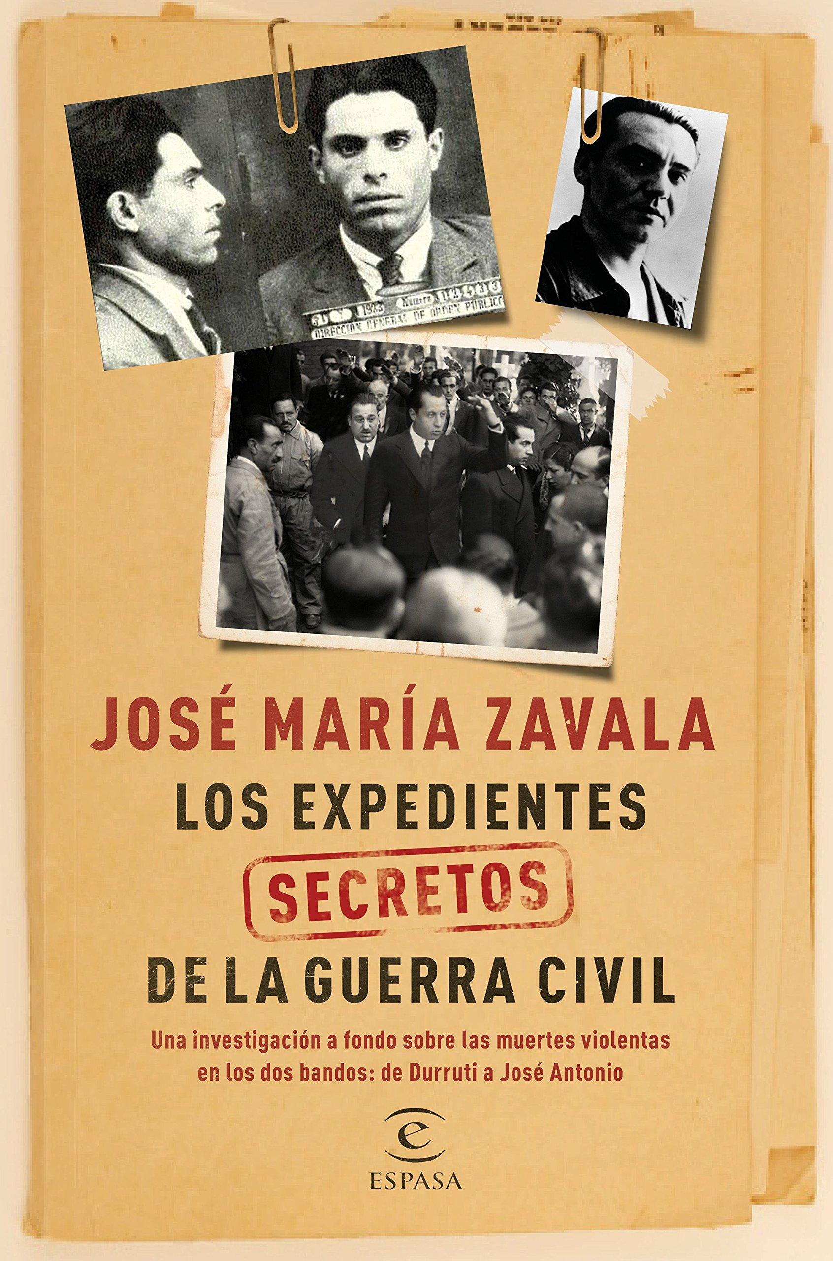 Los expedientes secretos de la Guerra Civil: Una investigación a fondo sobre las muertes violentas en los dos bandos de Durruti a José Antonio Fuera de colección: Amazon.es: Zavala, José María: Libros
