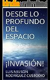 DESDE LO PROFUNDO DEL ESPACIO: ¡INVASIÓN! (Spanish Edition)