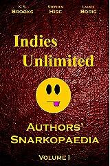 Indies Unlimited: Authors' Snarkopaedia Volume I Kindle Edition